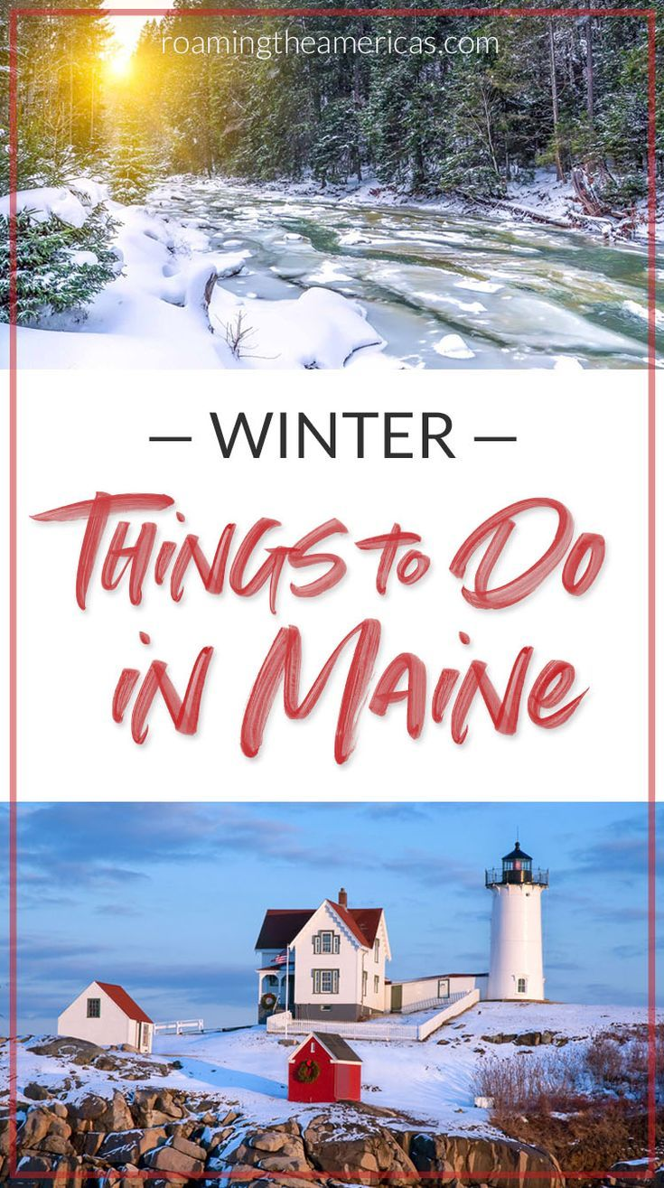 101 Unforgettable Things To Do In Maine Winter Travel Destinations Maine Vacation Travel Usa