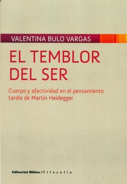 Bulo, Valentina. El Temblor del ser: cuerpo y afectividad en el pensamiento tardío de Martín Heidegger. Buenos Aires, Biblos. 126 p.