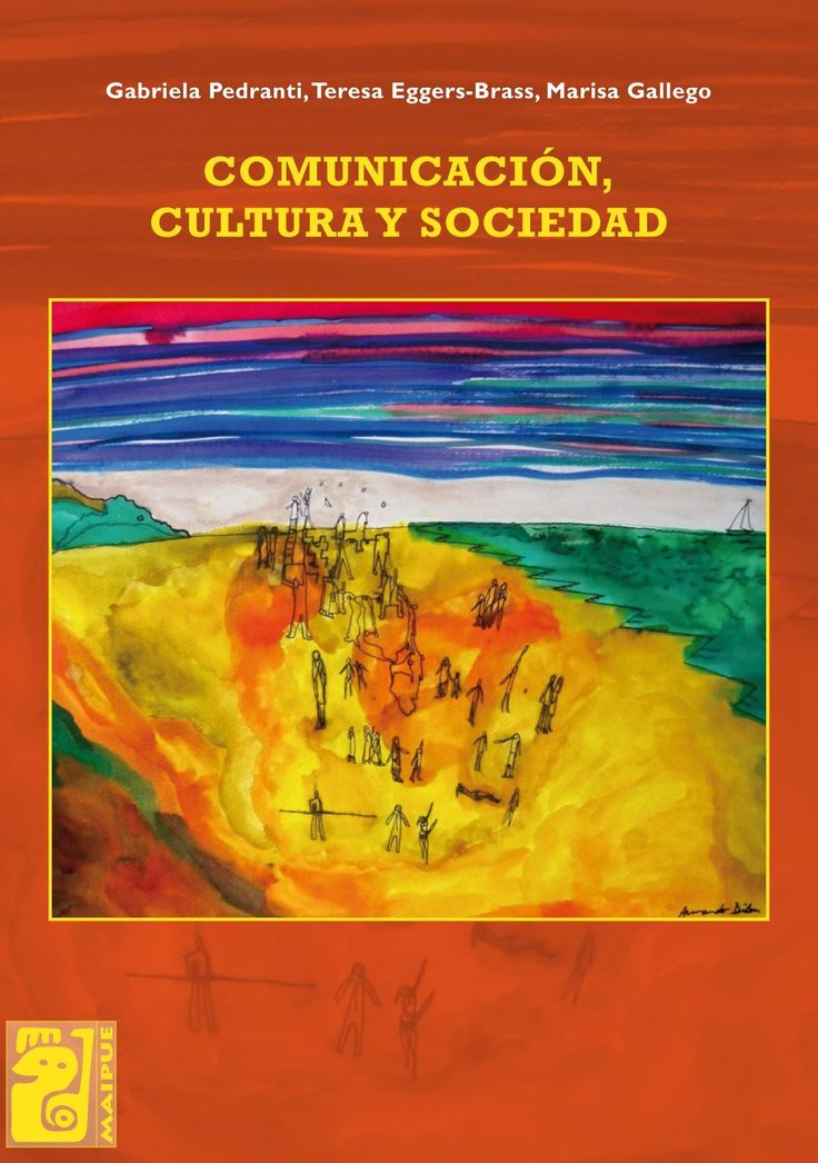 Pedranti, Gabriela. Comunicación, cultura y sociedad. Editorial: Maipue, 2012. ISBN electrónico 9781449256036. Disponible en: Libros electrónicos EBRARY