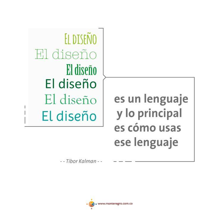 """""""El diseño es un lenguaje y lo principal es cómo usas ese lenguaje"""" - Tibor Kalman -"""