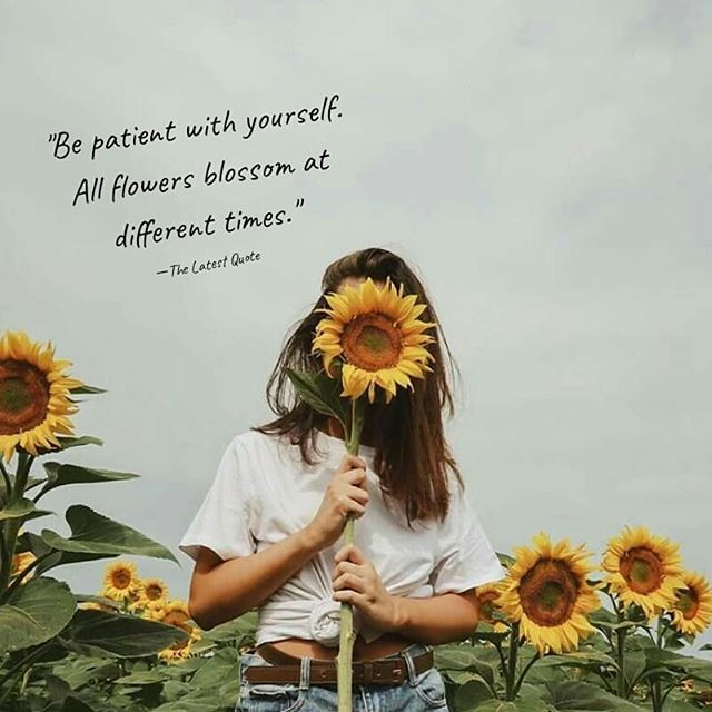 Be Patient With Yourself All Flowers Blossom At Different Times Thelatestquote Blossom Quo Flower Quotes Inspirational Flower Quotes Love Flower Quotes