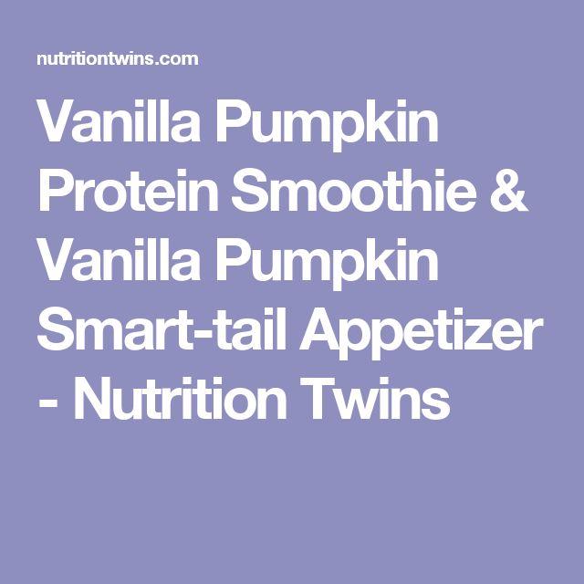 Vanilla Pumpkin Protein Smoothie & Vanilla Pumpkin Smart-tail Appetizer - Nutrition Twins