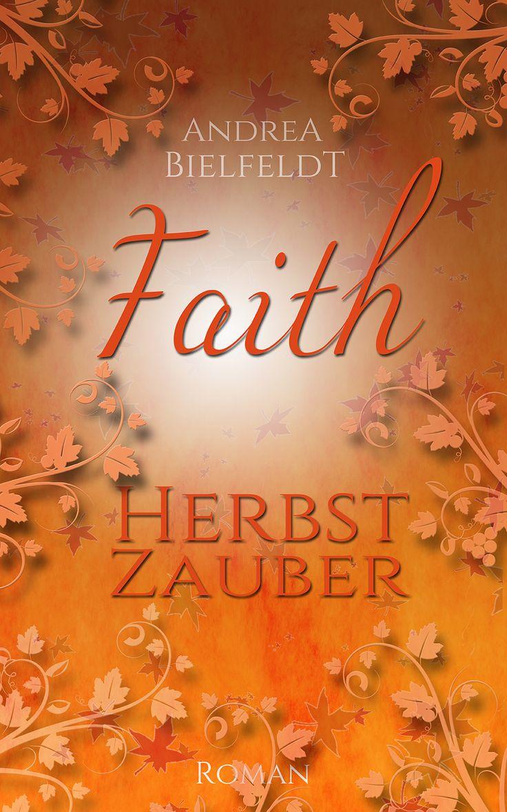FAITH Herbstzauber ist in Planung. Veröffentlichung voraussichtlich 2017 #AndreaBielfeldt #Jahreszeitenreihe