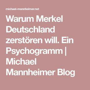 Warum Merkel Deutschland zerstören will. Ein Psychogramm | Michael Mannheimer Blog