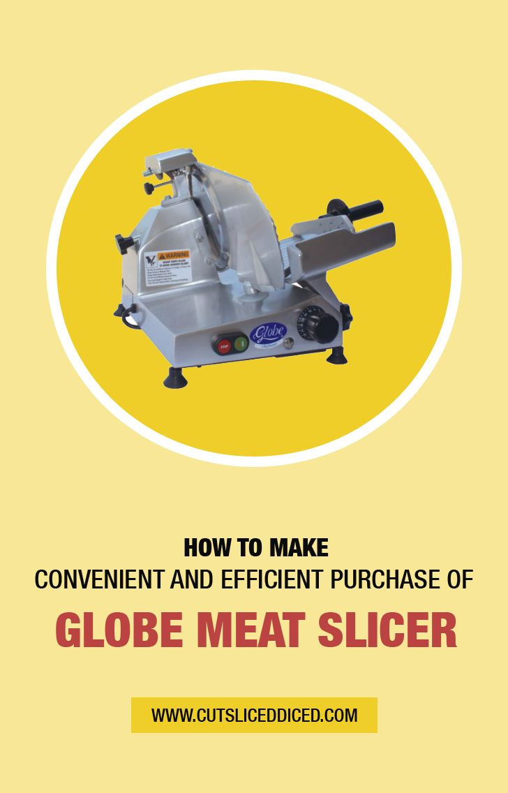 How to make convenient and efficient purchase of globe meat slicer?
