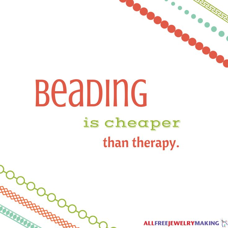 Beading is cheaper than therapy. Unless I go to the craft store and there's a massive sale and I buy everything. ;)