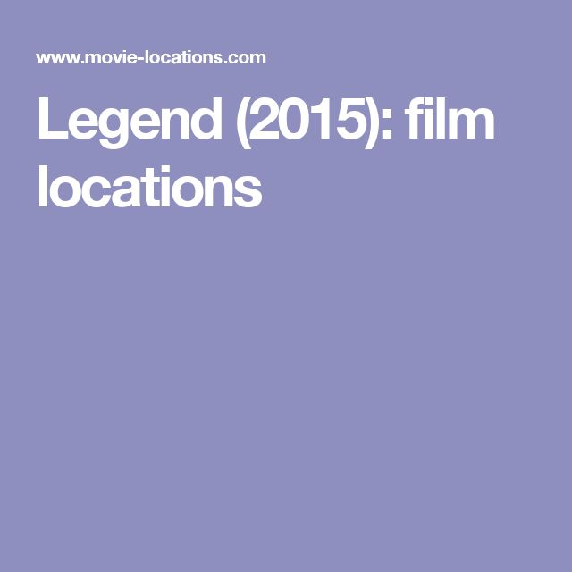 Legend (2015): film locations