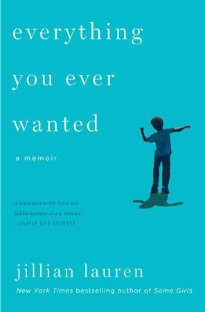 EVERYTHING YOU EVER WANTED by Jillian Lauren -- a must-read for everyone, especially every mother, who has ever hoped for a second act in life.