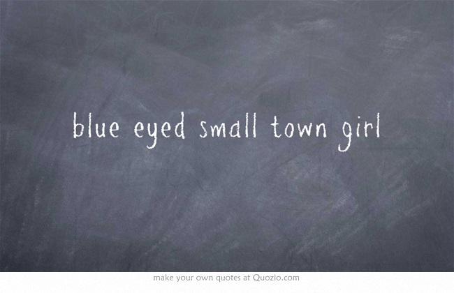 blue eyed small town girl