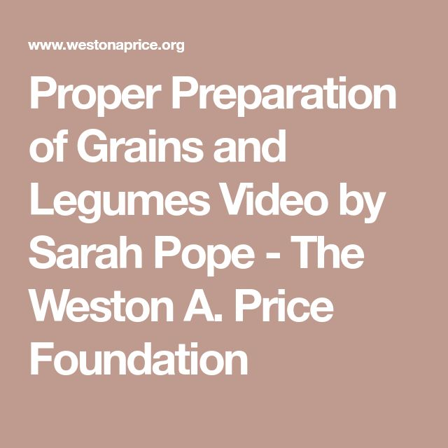 Proper Preparation of Grains and Legumes Video by Sarah Pope - The Weston A. Price Foundation