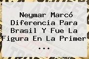 http://tecnoautos.com/wp-content/uploads/imagenes/tendencias/thumbs/neymar-marco-diferencia-para-brasil-y-fue-la-figura-en-la-primer.jpg Azteca Deportes. Neymar marcó diferencia para Brasil y fue la figura en la primer ..., Enlaces, Imágenes, Videos y Tweets - http://tecnoautos.com/actualidad/azteca-deportes-neymar-marco-diferencia-para-brasil-y-fue-la-figura-en-la-primer/