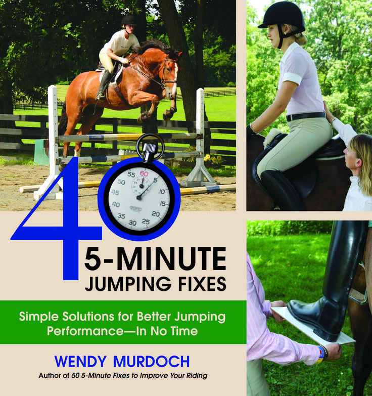 40 5-Minute Jumping Fixes by Wendy Murdoch | Trafalgar Square (distributed in the UK by Quiller). A comprehensive training handbook on how to improve one's jumping. #horse #riding #training #jumping #equestrian