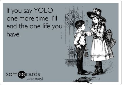YOLO!: Laughing, Quotes, Truths, Funny Stuff, Things, Ecards, Skinny Feelings, True Stories, E Cards