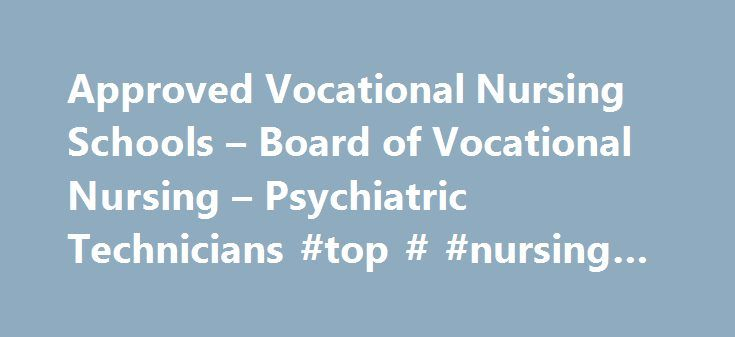 Approved Vocational Nursing Schools – Board of Vocational Nursing – Psychiatric Technicians #top # #nursing #schools http://san-diego.remmont.com/approved-vocational-nursing-schools-board-of-vocational-nursing-psychiatric-technicians-top-nursing-schools/  # Approved Vocational Nursing Schools Attention: Vocational Nursing and Psychiatric Technician Students and New Graduates! The Board of Vocational Nursing and Psychiatric Technicians reminds you to schedule and take your licensure…