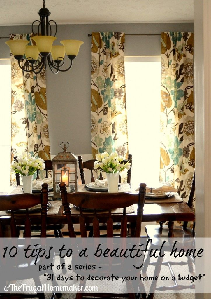 """10 tips to a beautiful home.  Part of a 31 days series - """"31 days to decorate your home on a budget"""" @TheFrugalHomemaker.com"""