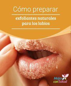 Cómo preparar exfoliantes naturales para los labios  La piel de los labios es demasiado sensible y, por tal razón,  es normal que la mayoría presenten algún tipo de resequedad o agrietamiento en algún momento de sus vidas.