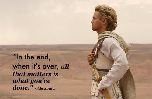 """""""In the end, when it's over, all that matters is what you've done"""