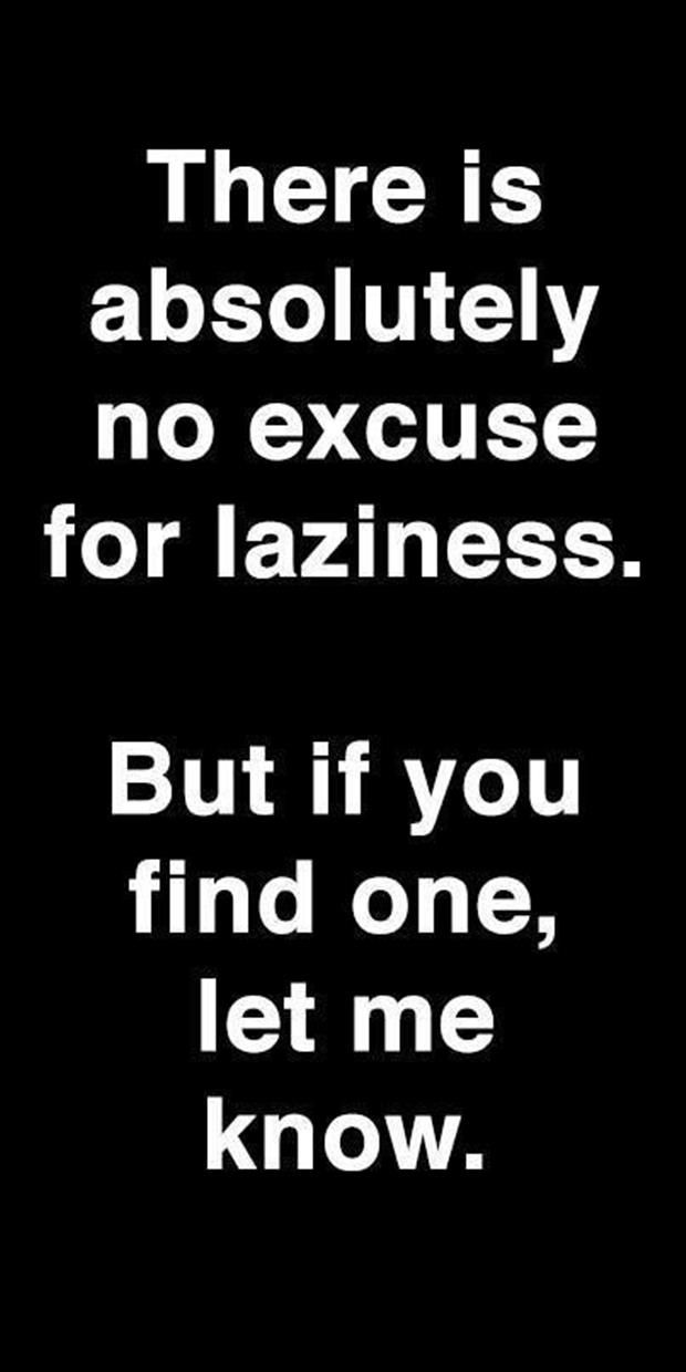 Excuse for laziness???