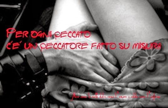 Nero come la notte dolce come l'amore caldo come l'inferno: Per ogni peccato c'è un peccatore fatto su misura....