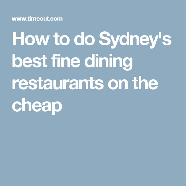How to do Sydney's best fine dining restaurants on the cheap
