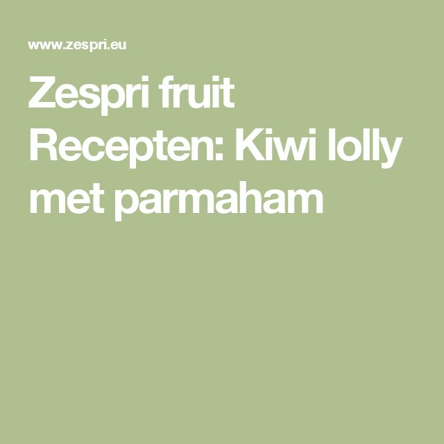 Zespri fruit Recepten: Kiwi lolly met parmaham