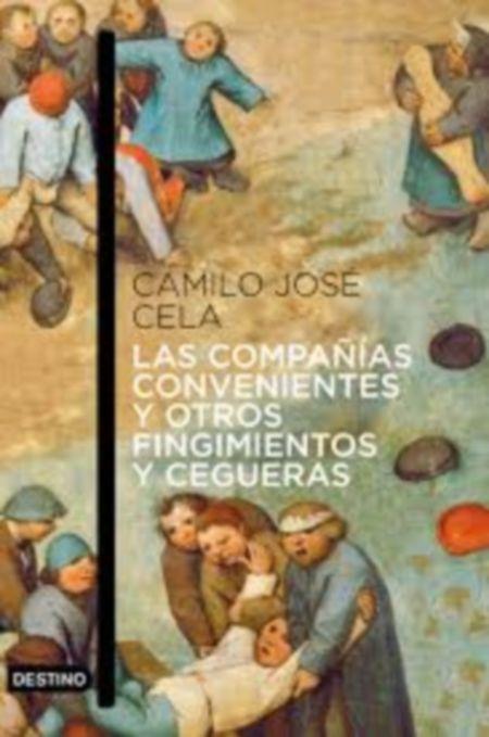"""100 ANOS DO NACEMENTO DE CAMILO JOSÉ CELA.  """"Las compañías convenientes y otros fingimientos y cegueras"""" SIGNATURA: L6t-CELA-com http://kmelot.biblioteca.udc.es/record=b1485524~S1*gag"""