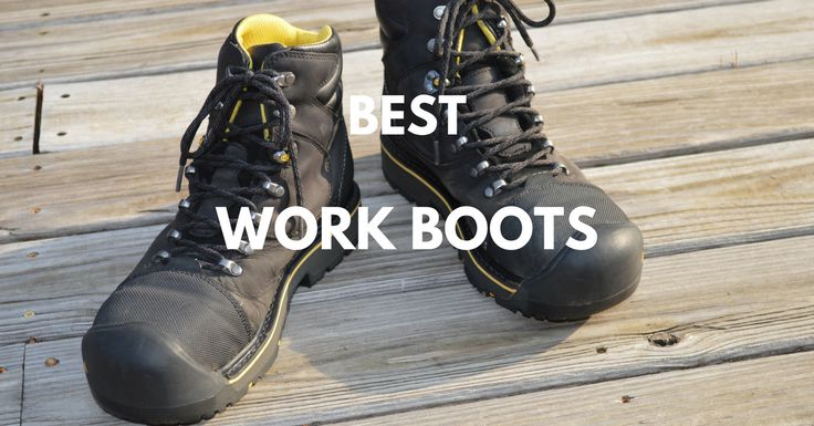 Best Work Boots 2017: Top Picks and Reviews - Walk Comfortably - The Best Shoes & Boots for Men and Women