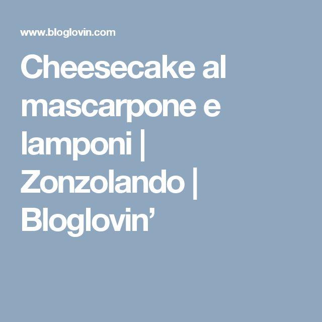Cheesecake al mascarpone e lamponi   Zonzolando   Bloglovin'