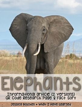 Elephants: Informational Article, QR Code Research Page & Fact Sort includes an article about elephants in two formats (two-page color photos & one-page text), QR Codes for online articles and videos about elephants and a fact sort sheet where students can sort facts about elephants.