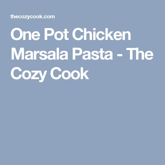 One Pot Chicken Marsala Pasta - The Cozy Cook