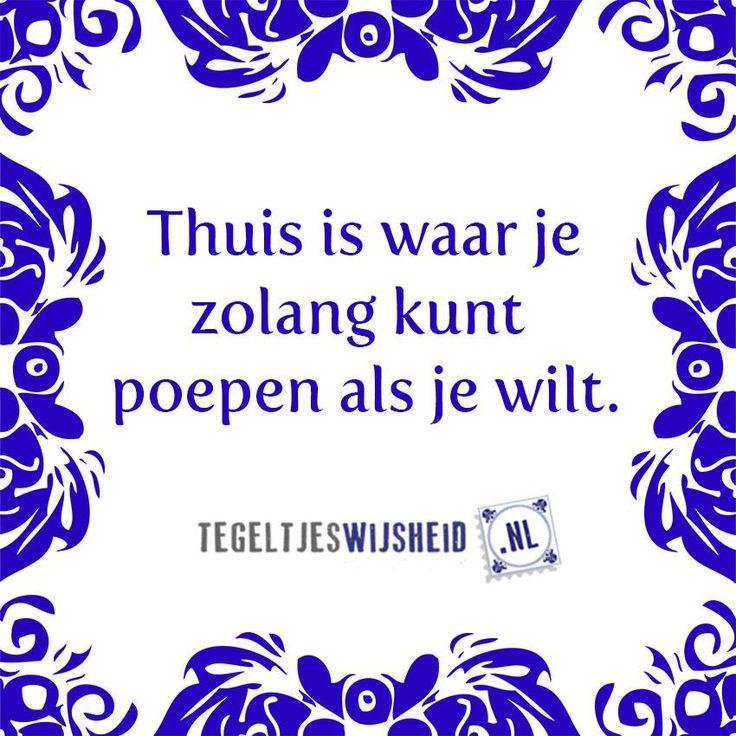 leuke toiletspreuk. Thuis is waar je zolang kunt poepen als je wilt.Tegeltjeswijsheid, volg en pin ons  Een leuk cadeautje nodig? op www.tegeltjeswijsheid.nl vind je nog meer leuke spreuken en tegels of maak je eigen tegeltje. #tegeltjeswijsheid #quote #grappige tekst #tegel #oudhollands #dutch #wijsheid