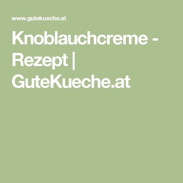 Knoblauchcreme - Rezept | GuteKueche.at
