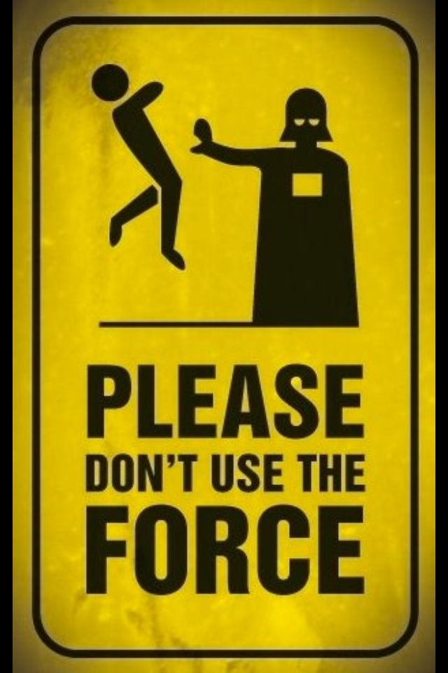 Please, don't use the force