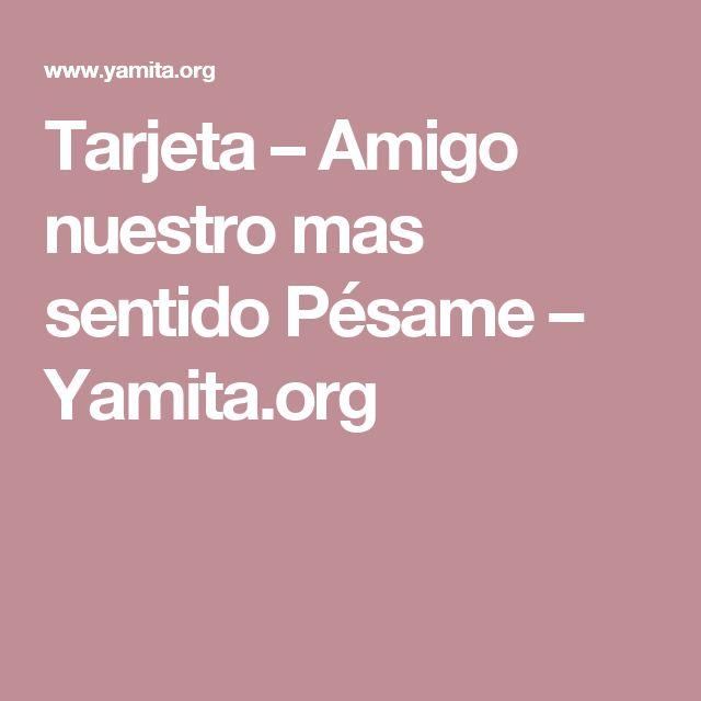 Tarjeta – Amigo nuestro mas sentido Pésame – Yamita.org