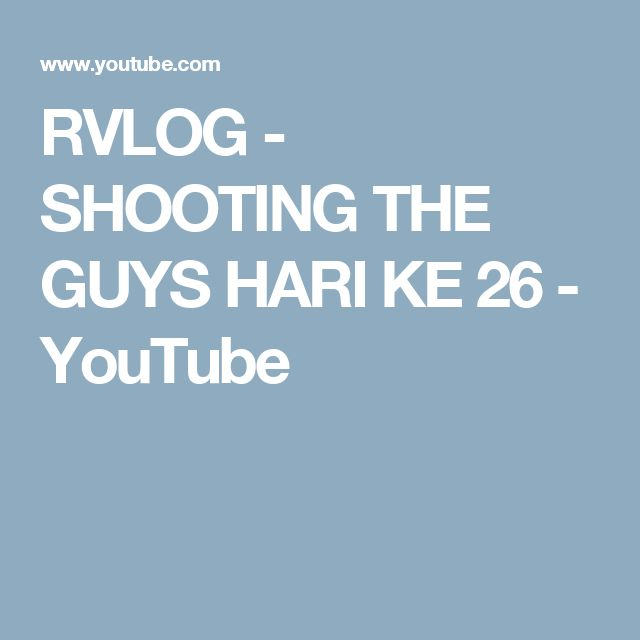 RVLOG - SHOOTING THE GUYS HARI KE 26 - YouTube