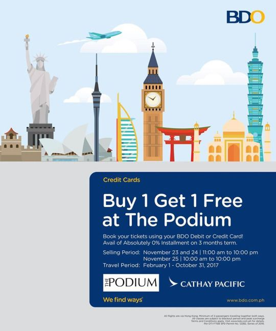 Check out Cathay Pacific's BUY ONE GET ONE Promo at The Podium until November 25, 2016!  Enjoy fares for 2 PAX from USD 950 to Australia, USD 1290 to US and USD 1896 to South Africa with your BDO Debit or Credit Card!  Avail also of 0% Interest on 3-Month Installment with your BDO Cards!  Travel Period: February 1 to October 31, 2017.