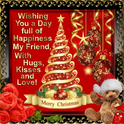 Wishing You A Day Full Of Happiness My Friend, With Hugs, Kisses And Love! Merry Christmas