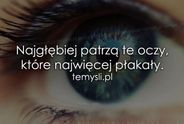 Najgłębiej patrzą te oczy, które..