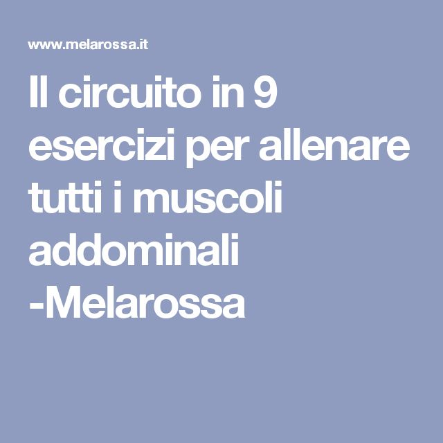 Il circuito in 9 esercizi per allenare tutti i muscoli addominali -Melarossa