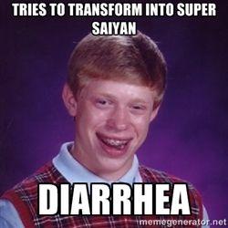 Bad Luck Brian M - TRIES TO TRANSFORM INTO SUPER SAIYAN DIARRHEA