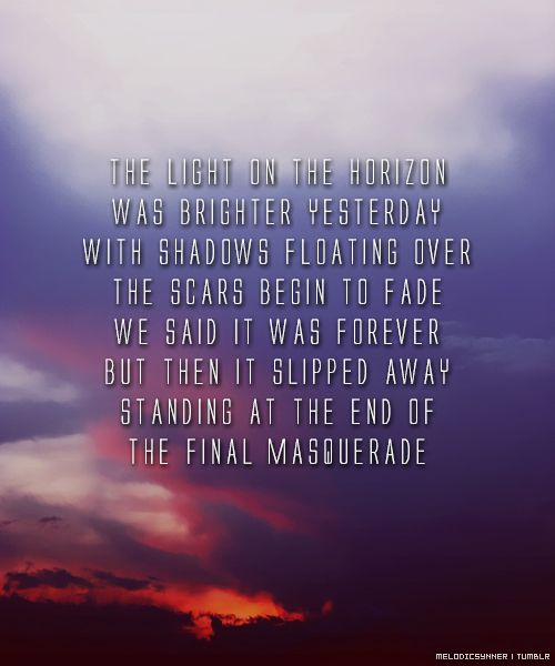 '[...] We said it was forever but then it slipped away, standing at the end of the final masquerade.' - lyrics from 'Final Masquerade' by Linkin Park #lyricart #breakup #heartbreak