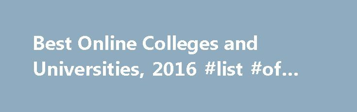 Best Online Colleges and Universities, 2016 #list #of #laws http://laws.nef2.com/2017/05/14/best-online-colleges-and-universities-2016-list-of-laws/  #best online colleges # Best Online Colleges and Universities, 2016 Best Online Colleges and Universities, 2016 Best Online Colleges and Universities, 2016 Accredited online colleges are an exciting opportunity for students balancing their busy lives and educational needs. Many of the best online universities offer exciting, engaging, and…