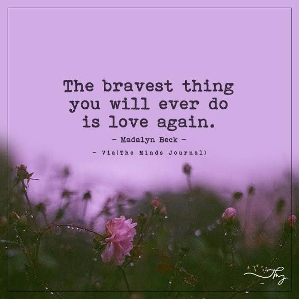 The bravest thing you will ever do is love again. - http://themindsjournal.com/the-bravest-thing-you-will-ever-do-is-love-again/