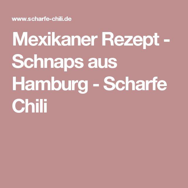 Mexikaner Rezept - Schnaps aus Hamburg - Scharfe Chili