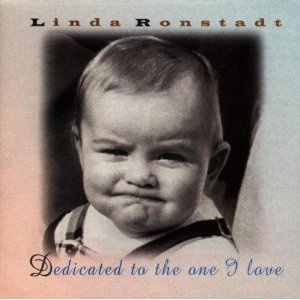 "Sang this to all my grand babies to put them to sleep.---Linda Ronstadt (Lullabies) ""Dedicated to the One I Love"""