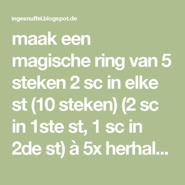 maak een magische ring van 5 steken 2 sc in elke st (10 steken) (2 sc in 1ste st, 1 sc in 2de st) à 5x herhalen tot ge rond zijt (15 steken) sc in elke st (15 steken) vanaf nu begint het minderen en geef ik het rijtjes tellen op… :). Wat ik doe is het volgende: 1 st overslaan, sc in de 2de st, sc in de 3de st, terug een st overslaan, 1 sc in de volgende st, en ook eentje in de daarop volgende st, enzovoort. Ik blijf dit herhalen tot het kopje spits genoeg wordt. Soms begin ik na een paar…