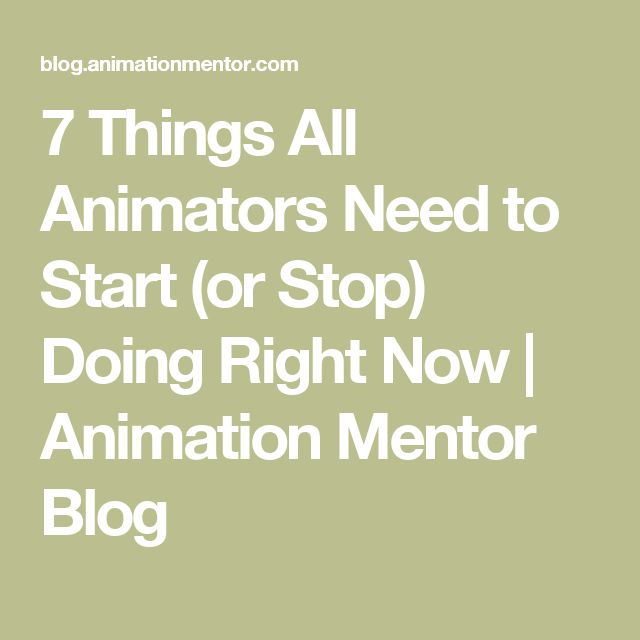 7 Things All Animators Need to Start (or Stop) Doing Right Now | Animation Mentor Blog