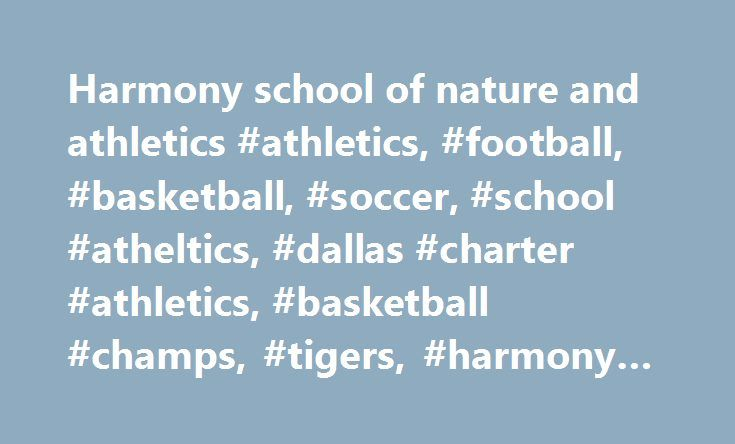 Harmony school of nature and athletics #athletics, #football, #basketball, #soccer, #school #atheltics, #dallas #charter #athletics, #basketball #champs, #tigers, #harmony #tigers http://cheap.remmont.com/harmony-school-of-nature-and-athletics-athletics-football-basketball-soccer-school-atheltics-dallas-charter-athletics-basketball-champs-tigers-harmony-tigers/  # All participants in athletics MUST complete the liability form prior to stepping onto any court or field of play. Game Entry Fees…