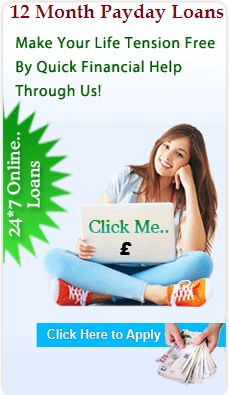 12 month payday loans are most wonderful financial support to easily resolve unexpected fiscal troubles in small tenure with easy repayment scheme. Read more...