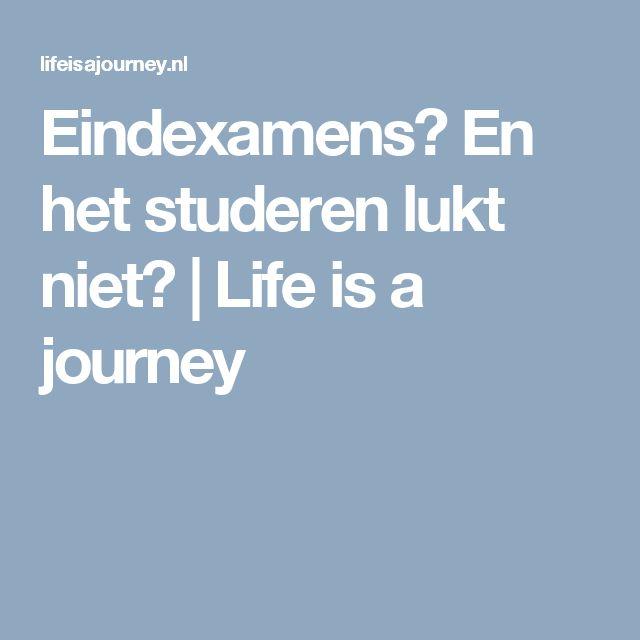 Eindexamens? En het studeren lukt niet? | Life is a journey